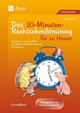 10-Minuten-Rechtschreibtraining für zu Hause: Programm zum Aufbau der Rechtschreibkompetenz ab Klasse 3 (Rechtschreibtraining GS) -