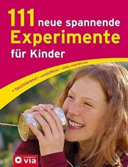 111 neue spannende Experimente für Kinder: faszinierend, verblüffend, völlig ungefährlich -