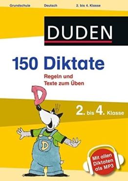 150 Diktate 2. bis 4. Klasse: Regeln und Texte zum Üben - mit MP3-Download (Duden - 150 Übungen) -