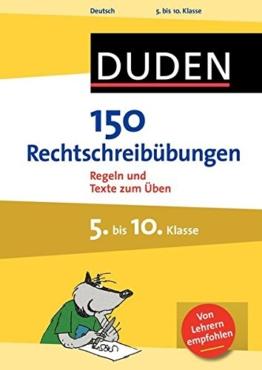 150 Rechtschreibübungen 5. bis 10. Klasse: Regeln und Texte zum Üben (Duden - 150 Übungen) -