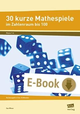 30 kurze Mathespiele: Rechenspaß in 5 bis 10 Minuten: Zahlenraum bis 100 (1. bis 4. Klasse) -