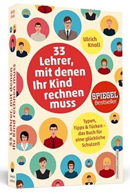 33 Lehrer, mit denen ihr Kind rechnen muss: Typen, Tipps & Tücken - Das Buch für eine glückliche Schulzeit -