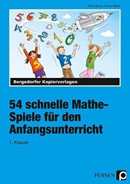 54 schnelle Mathe-Spiele für den Anfangsunterricht: 1. Klasse -