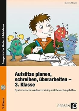 Aufsätze planen, schreiben, überarbeiten - Kl. 3: Systematisches Aufsatztraining mit Bewertungs hilfen (3. Klasse) -