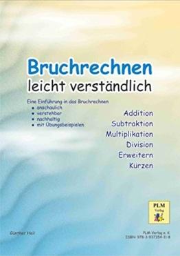 Bruchrechnen leicht verständlich: Eine Schriftenreihe des PLM-Verlages Eine Einführung in das Bruchrechnen - anschaulich - verstehbar - nachhaltig - mit Übungsbeispielen -