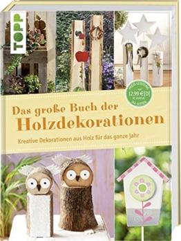Das große Buch der Holzdekorationen: Kreative Dekorationen aus Holz für das ganze Jahr -