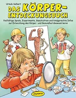 Das Körper-Entdeckungsbuch: Vielfältige Spiele, Experimente, Geschichten und kindgerechte Infos zur Entwicklung des Körper- und Gesundheitsbewusstseins -
