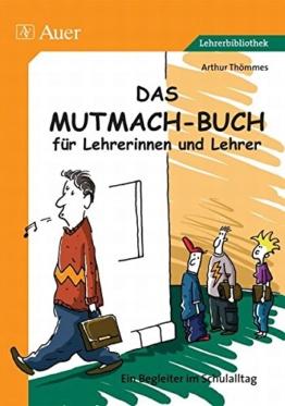 Das Mutmach-Buch für Lehrerinnen und Lehrer. Ein Begleiter im Schulalltag -