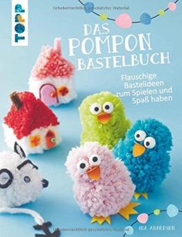 Das Pompon-Bastelbuch: Flauschige Bastelideen zum Spielen und Spaß haben -