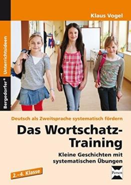 Das Wortschatz-Training: Kleine Geschichten mit systematischen Übungen (2. bis 4. Klasse) (Deutsch als Zweitsprache syst. fördern) -