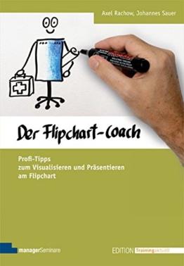 Der Flipchart-Coach. Profi-Tipps zum Visualisieren und Präsentieren am Flipchart (Edition Training aktuell) -