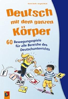Deutsch mit dem ganzen Körper: 60 Bewegungsspiele für alle Bereiche des Deutschunterrichts -
