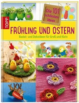 Die 101 schönsten Ideen Frühling und Ostern: Bastel- und Dekoideen für Groß und Klein (101 schönste Ideen) -