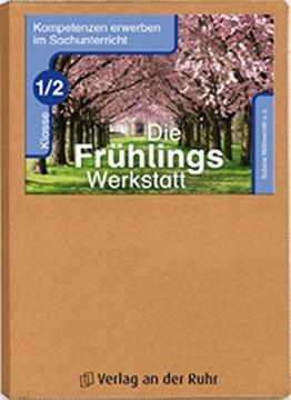 Die Frühlings-Werkstatt - Klasse 1/2 (Kompetenzen erwerben im Sachunterricht) -