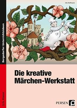 Die kreative Märchen-Werkstatt: 3. und 4. Klasse -
