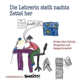 Die Lehrerin stellt nachts Zettel her: Kinder über Schule, Zeugnisse und Kaugummiverbot -