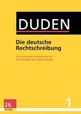 Duden - Die deutsche Rechtschreibung: Das umfassende Standardwerk auf der Grundlage der aktuellen amtlichen Regeln (Duden - Deutsche Sprache in 12 Bänden) -