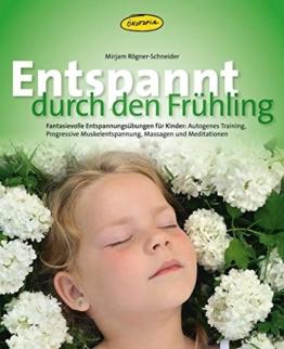 Entspannt durch den Frühling: Fantasievolle Entspannungs-übungen für Kinder: Autogenes Training, Progressive Muskelentspannung, Massagen und Meditationen (Praxisbücher für den pädagogischen Alltag) -