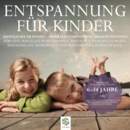 Entspannung für Kinder - Autogenes Training - Muskelentspannung - Imaginationen - Kindgerecht aufbereitet und wundervoll vorgetragen -