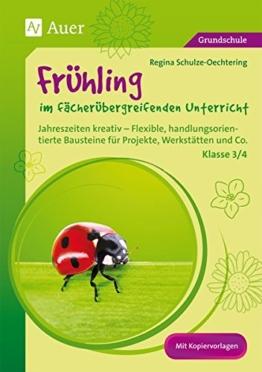 Frühling im fächerübergreifenden Unterricht 3-4: Jahreszeiten kreativ - Flexible, handlungsorientie rte Bausteine für Projekte, Werkstätten und Co. (3. und 4. Klasse) -