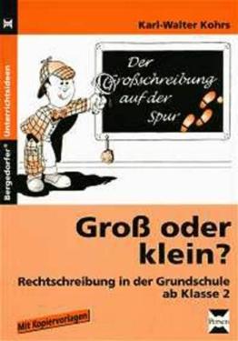 Groß oder klein?: Rechtschreibung in der Grundschule (2. bis 4. Klasse) -