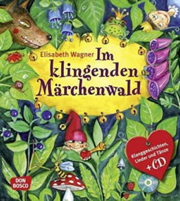 Im Klingenden Märchenwald: Klanggeschichten, Lieder und Tänze zu bekannten Märchen -