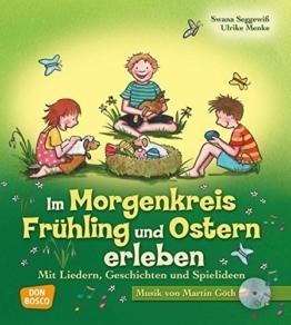 Im Morgenkreis Frühling und Ostern erleben - Mit Liedern, Geschichten und Spielideen (Lieder, Geschichten und Spielideen für den Morgenkreis) -