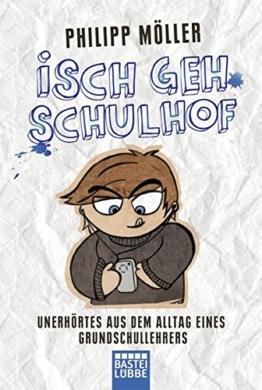 Isch geh Schulhof: Unerhörtes aus dem Alltag eines Grundschullehrers -