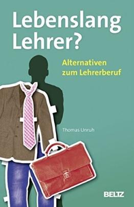 Lebenslang Lehrer?: Alternativen zum Lehrerberuf (Beltz Praxis) -