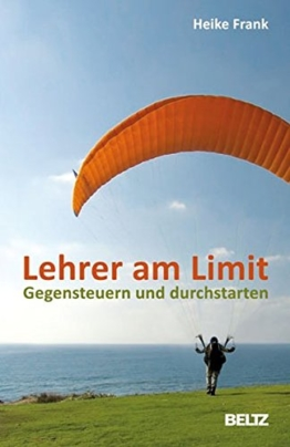 Lehrer am Limit: Gegensteuern und durchstarten - Ein Lehrer-Ratgeber mit Sofortwirkung und Langzeiteffekt -