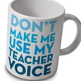 Lehrer Becher - Tue Nicht Machen Me Verwenden Sie My Lehrer Voice -