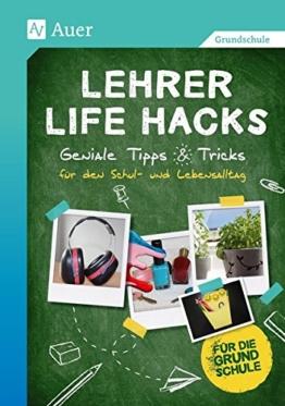 Lehrer Life Hacks Grundschule: Geniale Tipps & Tricks für den Schul- und Lebensalltag (1. bis 4. Klasse) -