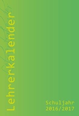Lehrerkalender/Schuljahresplaner 2016/17, DIN A4, praktisch, leicht und umweltgerecht -