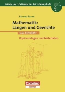 Lernen an Stationen in der Grundschule - Bisherige Ausgabe: 3./4. Schuljahr - Mathematik: Längen und Gewichte: Kopiervorlagen und Materialien -