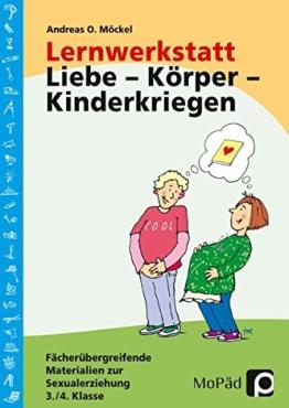 Lernwerkstatt: Körper - Liebe - Kinderkriegen Fächerübergreifende Materialien zur Sexualerziehung, 3./4. Klasse -