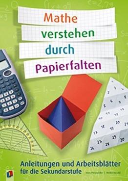 Mathe verstehen durch Papierfalten: Anleitungen und Arbeitsblätter für die Sekundarstufe -