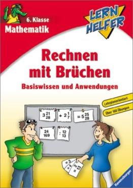Mathematik: Rechnen mit Brüchen (6. Klasse): Basiswissen und Anwendungen (Lernhelfer) -