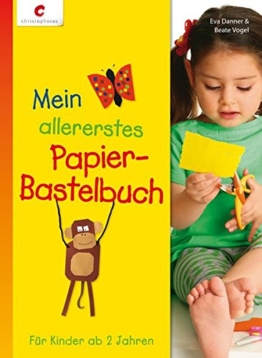 Mein allererstes Papier-Bastelbuch: Für Kinder ab 2 Jahren -