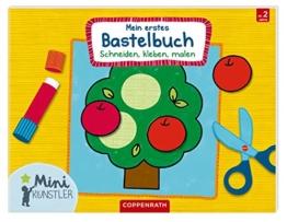 Mein erstes Bastelbuch: Schneiden, kleben, malen (Mini-Künstler) -