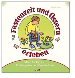 Mit Kindern Fastenzeit und Ostern erleben: Ideen für Familie, Kindergarten und Grundschule -