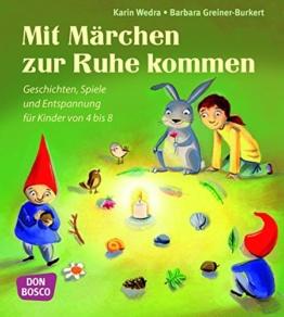 Mit Märchen zur Ruhe kommen Geschichten, Spiele und Entspannung für Kinder von 4 bis 8 -