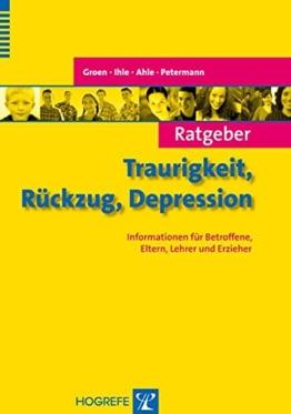 Ratgeber Traurigkeit, Rückzug, Depression: Informationen für Betroffene, Eltern, Lehrer und Erzieher (Ratgeber Kinder- und Jugendpsychotherapie) -