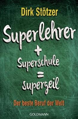 Superlehrer, Superschule, supergeil: Der beste Beruf der Welt -