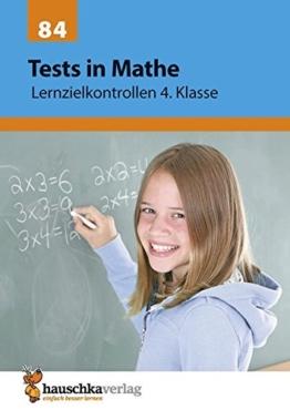 Tests in Mathe - Lernzielkontrollen 4. Klasse: Vorbereitung auf jede Klassenarbeit, Probe, Schulaufgabe, Lernzielkontrolle - üben und trainieren für den Übertritt -