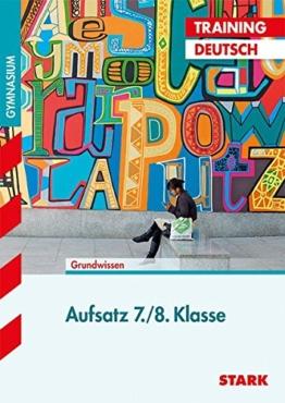 Training Gymnasium - Deutsch Aufsatz 7./8. Klasse: Grundlagen und Aufgaben mit Lösungen -