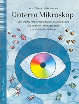 Unterm Mikroskop: Sehr leichte Stücke für Klavierforscher mit lustigen Erläuterungen und vielen Aufklebern -