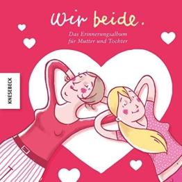 Wir beide: Das Erinnerungsalbum für Mutter und Tochter zum Muttertag -