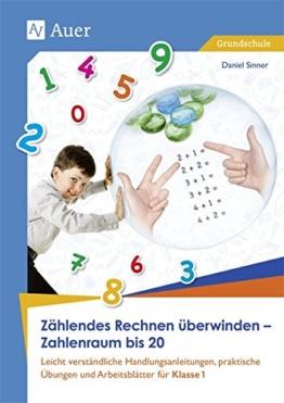 Zählendes Rechnen überwinden - Zahlenraum bis 20: Leicht verständliche Handlungsanleitungen, prakti sche Übungen und Arbeitsblätter für Klasse 1 -
