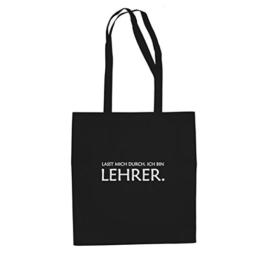 Lasst mich durch. Ich bin Lehrer - Stofftasche / Beutel, Farbe: schwarz -