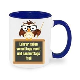 """"""" Lehrer haben vormittags recht und .... """" Kaffeetasse mit Motiv, bedruckte Tasse mit Sprüchen oder Bildern - auch individuelle Gestaltung nach Kundenwunsch -"""
